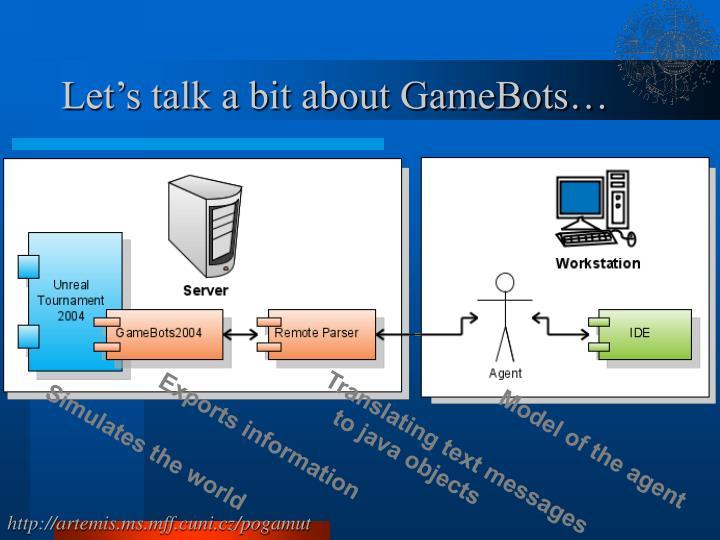 Let s talk a bit about gamebots