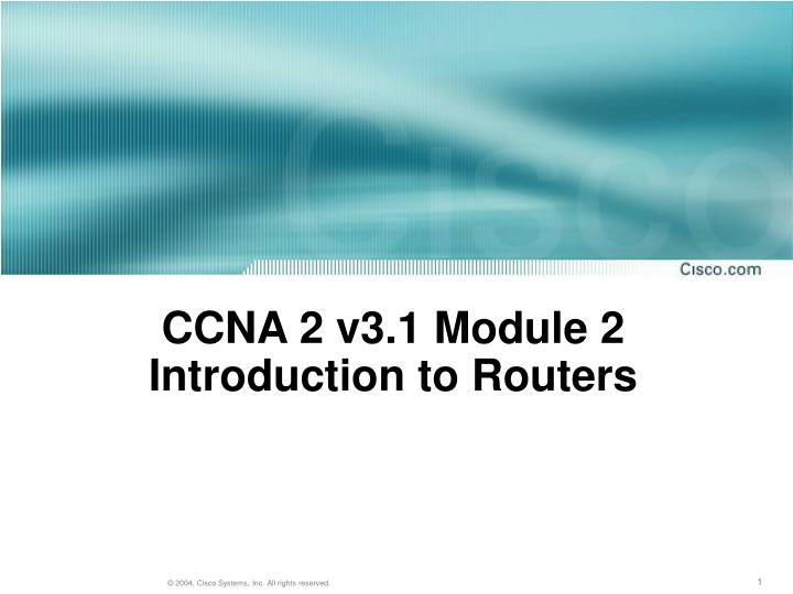 ccna 2 v3 1 module 2 introduction to routers n.