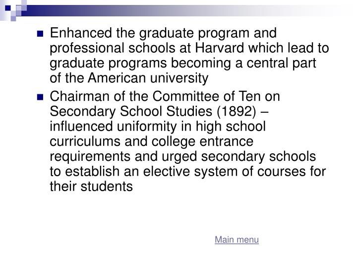Enhanced the graduate program and professional schools at Harvard which lead to graduate programs becoming a central part of the American university