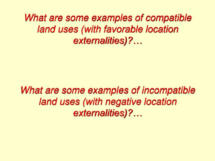 What are some examples of compatible land uses (with favorable location externalities)?…