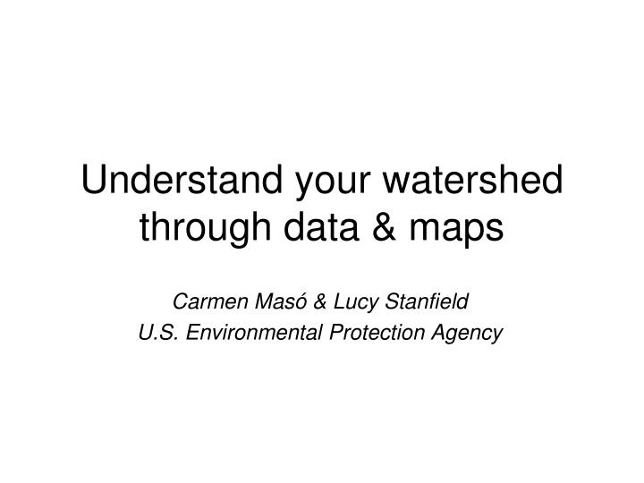 understand your watershed through data maps n.