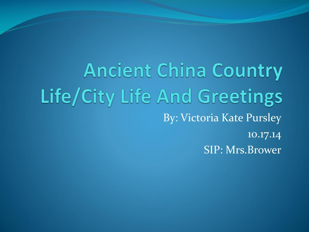 Ppt Ancient China Country Lifecity Life And Greetings Powerpoint