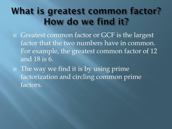 What is greatest common factor?  How do we find it?