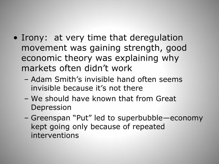 Irony:  at very time that deregulation movement was gaining strength, good economic theory was explaining why markets often didn't work