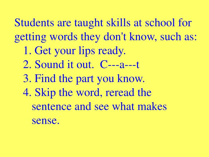 Students are taught skills at school for getting words they don't know, such as: