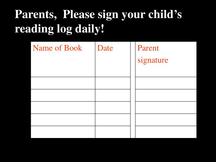 Parents,  Please sign your child's reading log daily!