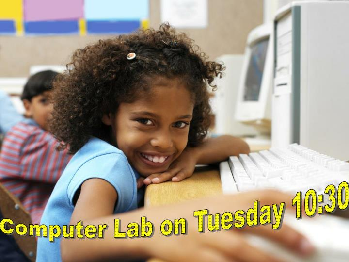 Computer Lab on Tuesday 10:30