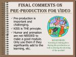 final comments on pre production for video
