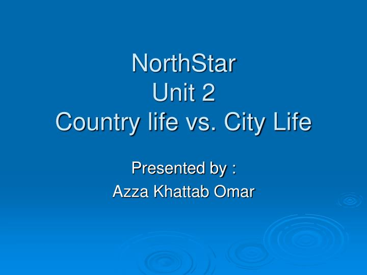 northstar unit 2 country life vs city life n.