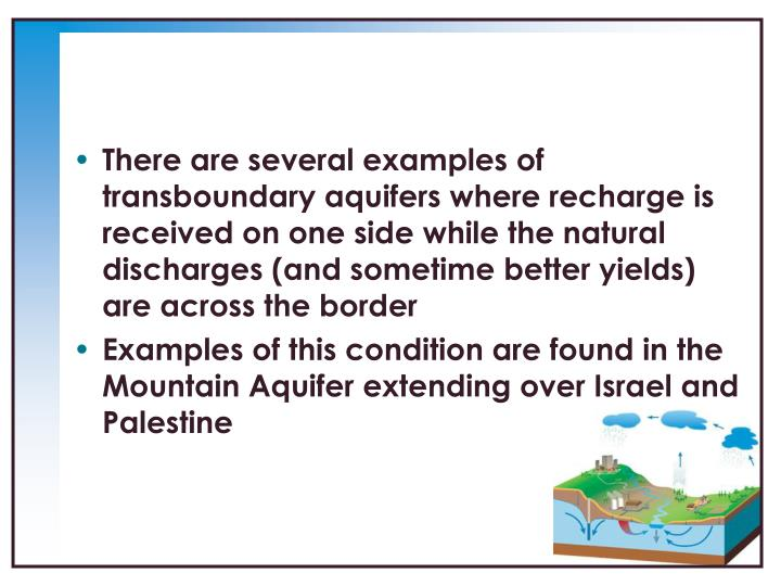 There are several examples of transboundary aquifers where recharge is received on one side while the natural discharges (and sometime better yields) are across the border