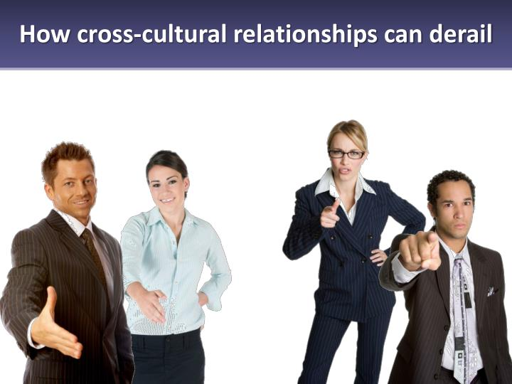 cross cultural relationships Cross-cultural definition, combining, pertaining to, or contrasting two or more cultures or cultural groups: cross-cultural studies cross-cultural communication see more.
