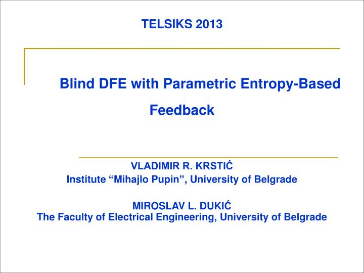 Telsiks 2013 blind dfe with parametric entropy based feedback