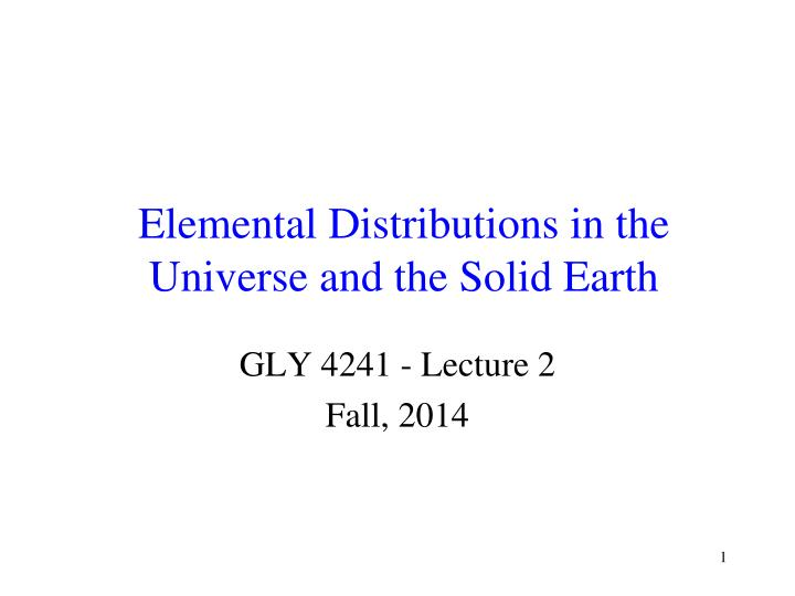 Elemental distributions in the universe and the solid earth