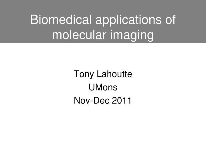 Biomedical applications of molecular imaging