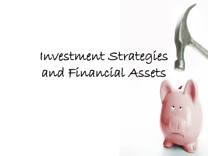 Investment Strategies      and Financial Assets