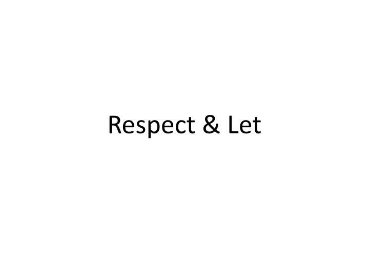 Respect & Let