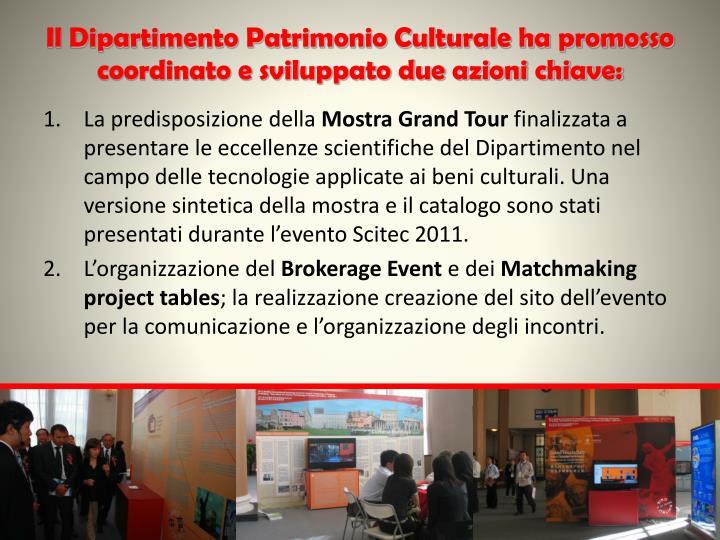 Il Dipartimento Patrimonio Culturale ha promosso coordinato e sviluppato due azioni chiave: