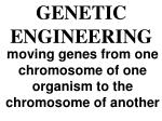 moving genes from one chromosome of one organism to the chromosome of another