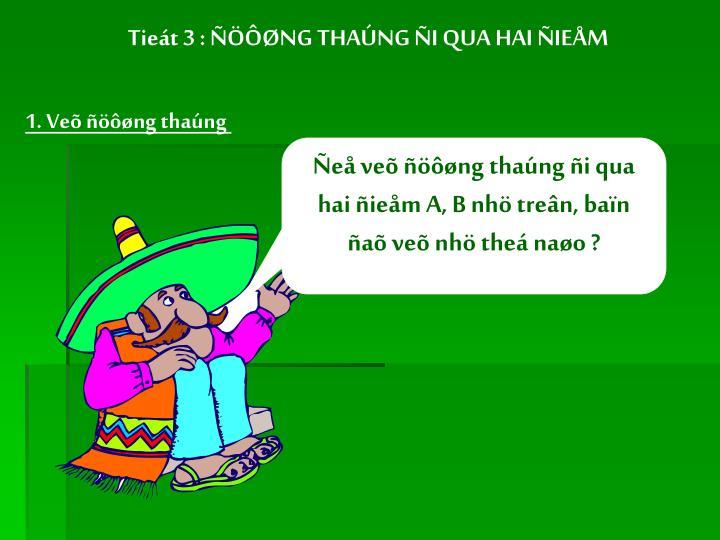Tieát 3 : ÑÖÔØNG THAÚNG ÑI QUA HAI ÑIEÅM