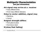 multipath characteristics not just attenuation