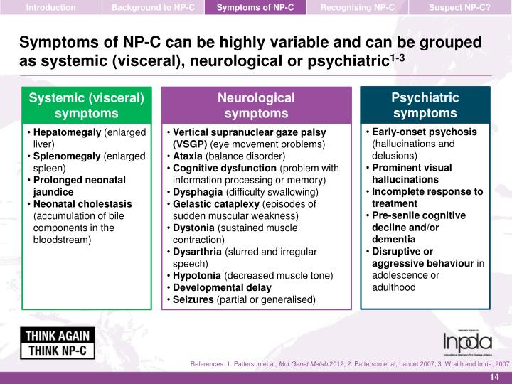 Symptoms of NP-C can be highly variable and can be grouped as systemic (visceral), neurological or