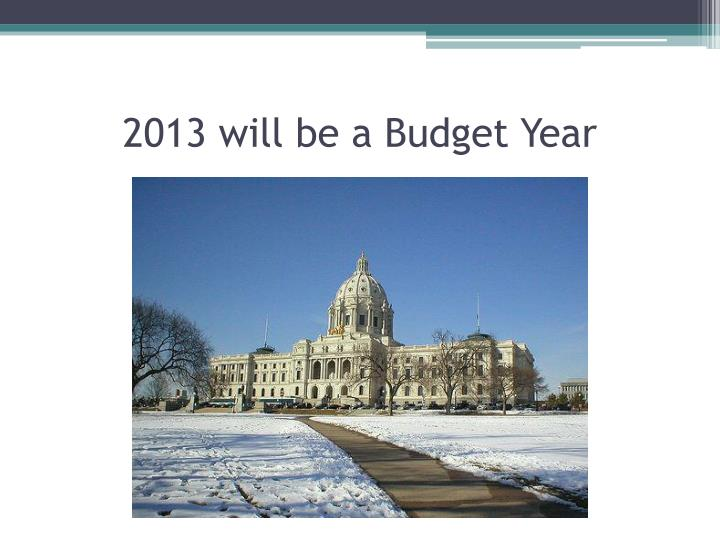 2013 will be a budget year