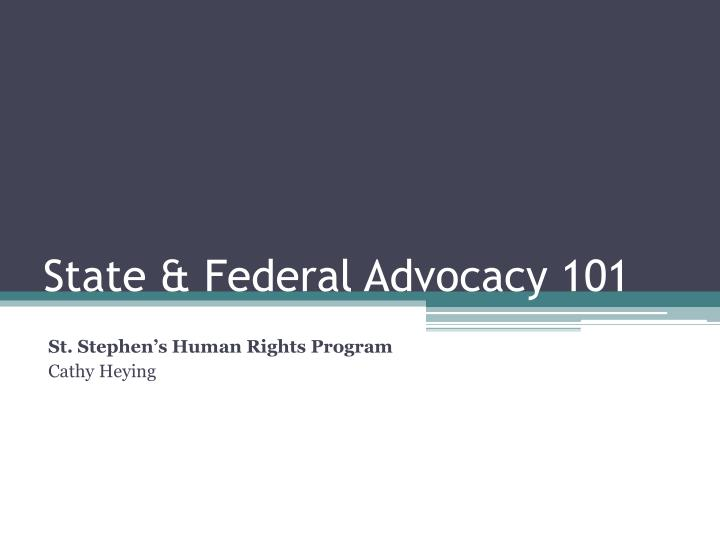 State federal advocacy 101