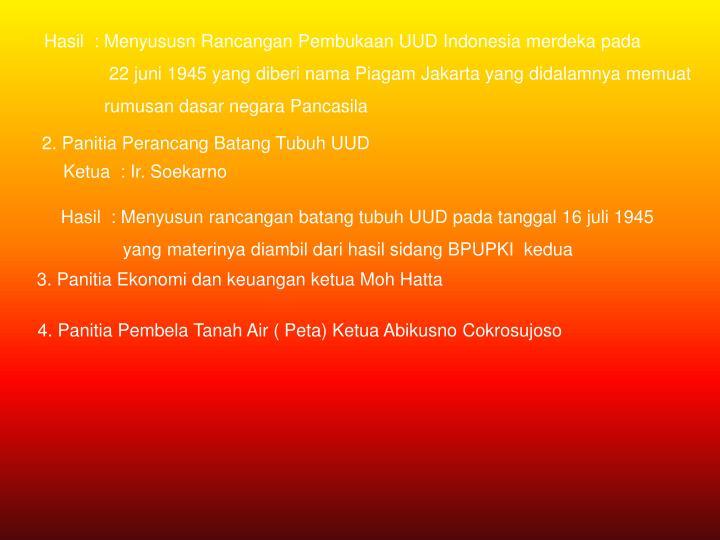 Hasil  : Menyususn Rancangan Pembukaan UUD Indonesia merdeka pada