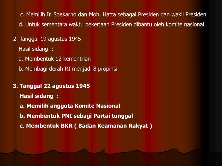c. Memilih Ir. Soekarno dan Moh. Hatta sebagai Presiden dan wakil Presiden