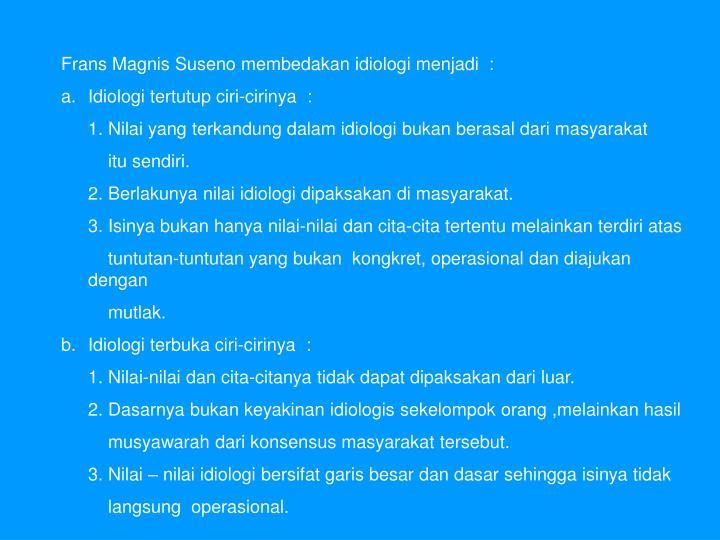 Frans Magnis Suseno membedakan idiologi menjadi  :