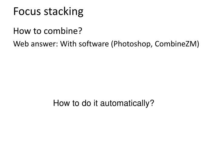 Focus stacking