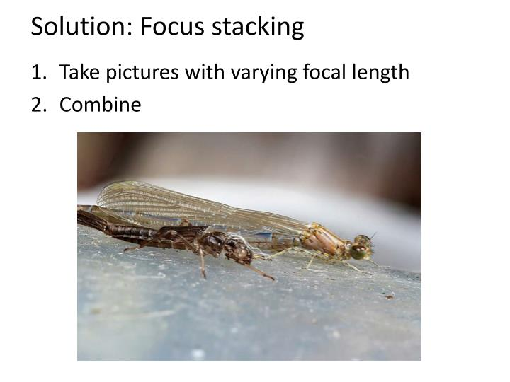 Solution: Focus stacking