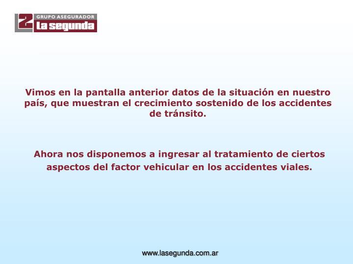 Vimos en la pantalla anterior datos de la situación en nuestro país, que muestran el crecimiento sostenido de los accidentes de tránsito.