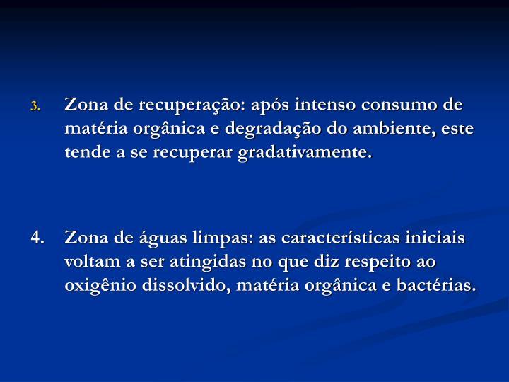 Zona de recuperação: após intenso consumo de matéria orgânica e degradação do ambiente, este tende a se recuperar gradativamente.