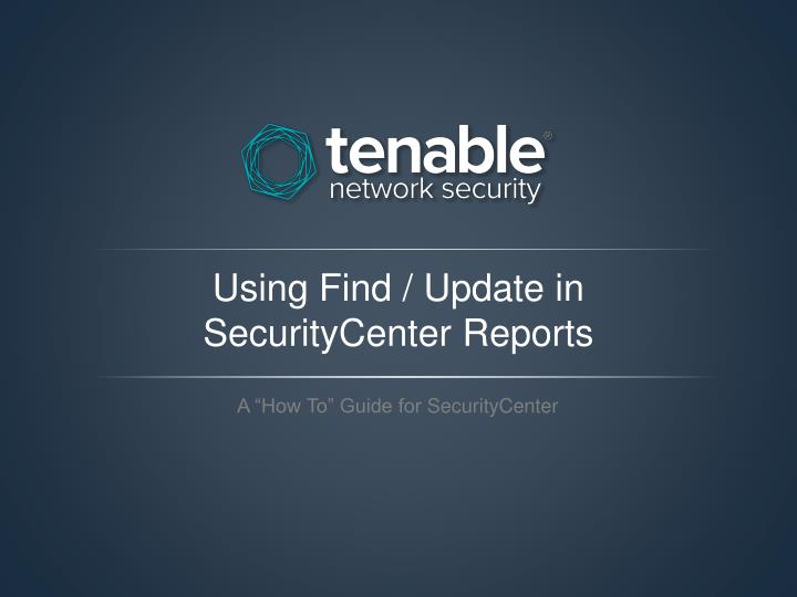 using find update in securitycenter reports n.