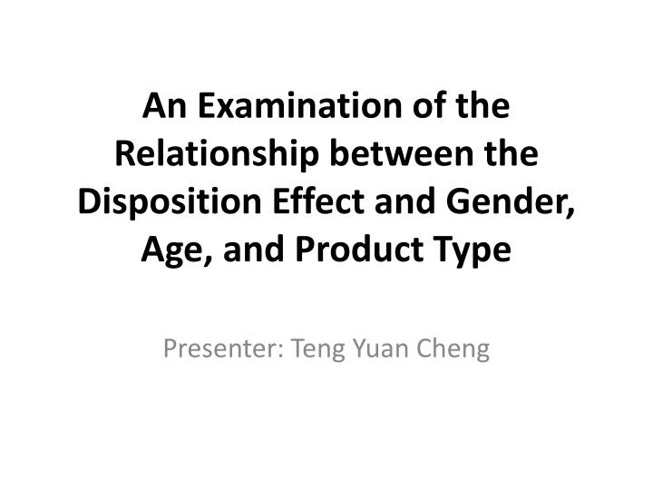 an examination of the relationship between the disposition effect and gender age and product type n.