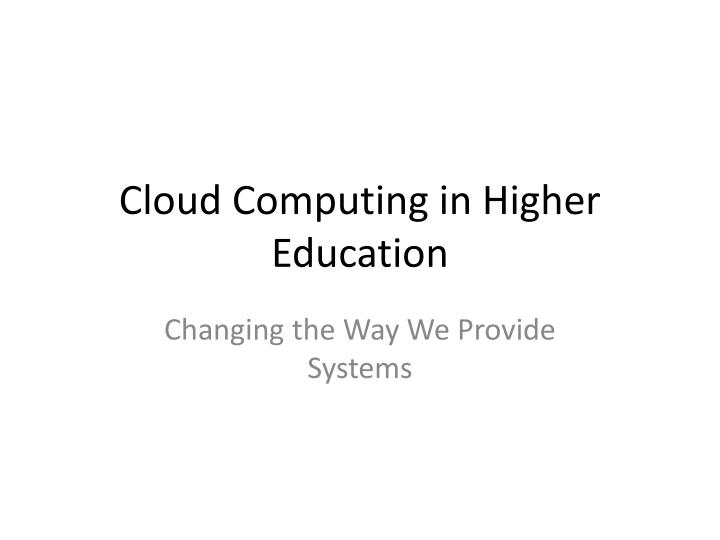 cloud computing for higher education a roadmap Cloud computing for higher education: a roadmap 3563 words | 15 pages proceedings of the 2012 ieee 16th international conference on computer supported cooperative work in design cloud computing for higher education: a roadmap md.