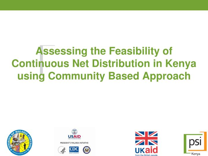 assessing the feasibility of continuous net distribution in kenya using community based approach n.