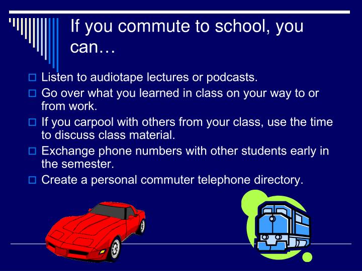If you commute to school, you can…