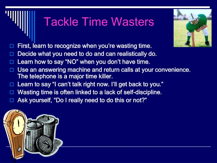 Tackle Time Wasters
