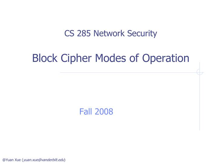 Cs 285 network security block cipher modes of operation