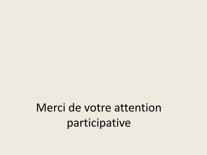 Merci de votre attention participative