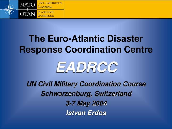 PPT - The Euro-Atlantic Disaster Response Coordination