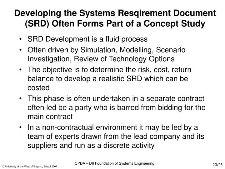 Developing the Systems Resqirement Document (SRD) Often Forms Part of a Concept Study