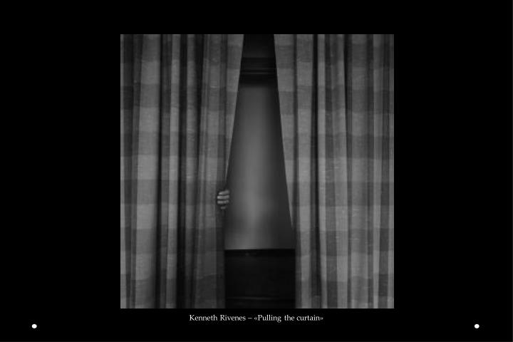 Kenneth Rivenes – «Pulling the curtain»