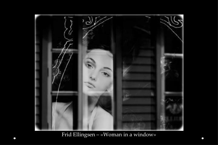 Frid Ellingsen – «Woman in a window»