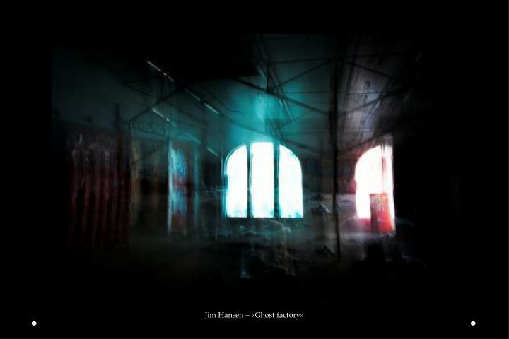 Jim Hansen – «Ghost factory»