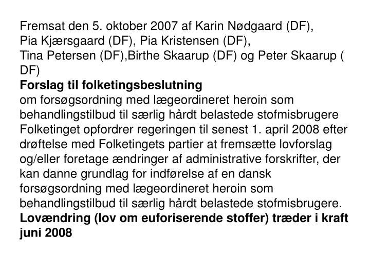 Fremsat den 5. oktober 2007 af KarinNødgaard(DF), PiaKjærsgaard(DF), PiaKristensen(DF), TinaPetersen(DF),BirtheSkaarup(DF)ogPeterSkaarup(DF)