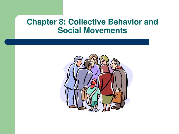 Chapter 8 collective behavior and social movements