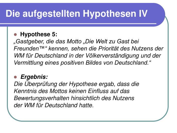 Die aufgestellten Hypothesen IV
